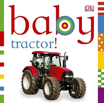 Baby Tractor! By Dorling Kindersley, Inc. (COR)